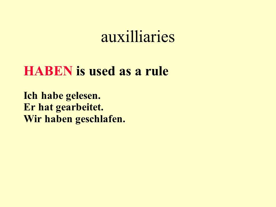 auxilliaries HABEN is used as a rule Ich habe gelesen. Er hat gearbeitet. Wir haben geschlafen.