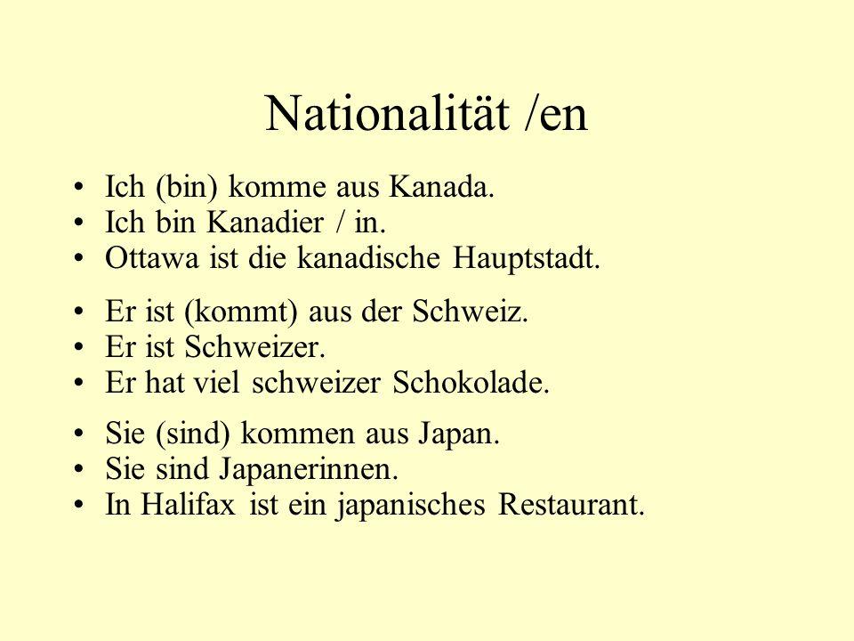Nationalität /en Ich (bin) komme aus Kanada. Ich bin Kanadier / in. Ottawa ist die kanadische Hauptstadt. Er ist (kommt) aus der Schweiz. Er ist Schwe