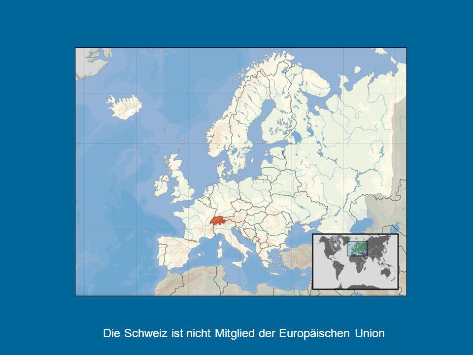 Die Schweiz ist nicht Mitglied der Europäischen Union