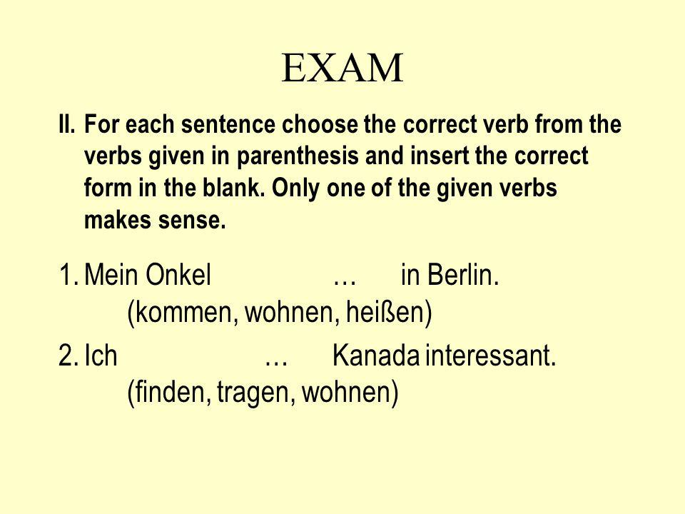 EXAM II.For each sentence choose the correct verb from the verbs given in parenthesis and insert the correct form in the blank.