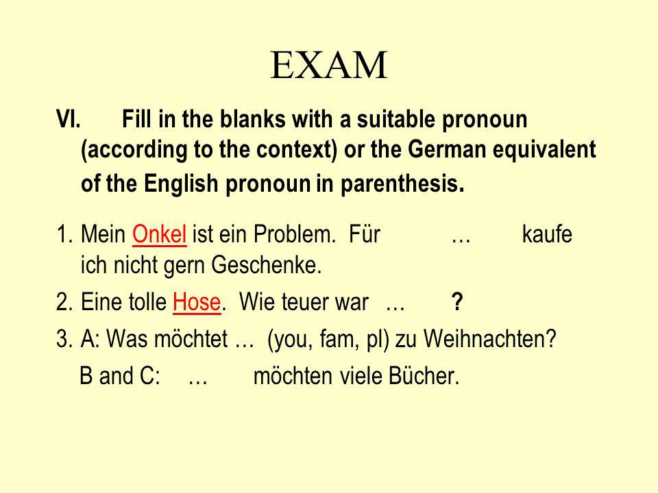 EXAM VI.Fill in the blanks with a suitable pronoun (according to the context) or the German equivalent of the English pronoun in parenthesis.