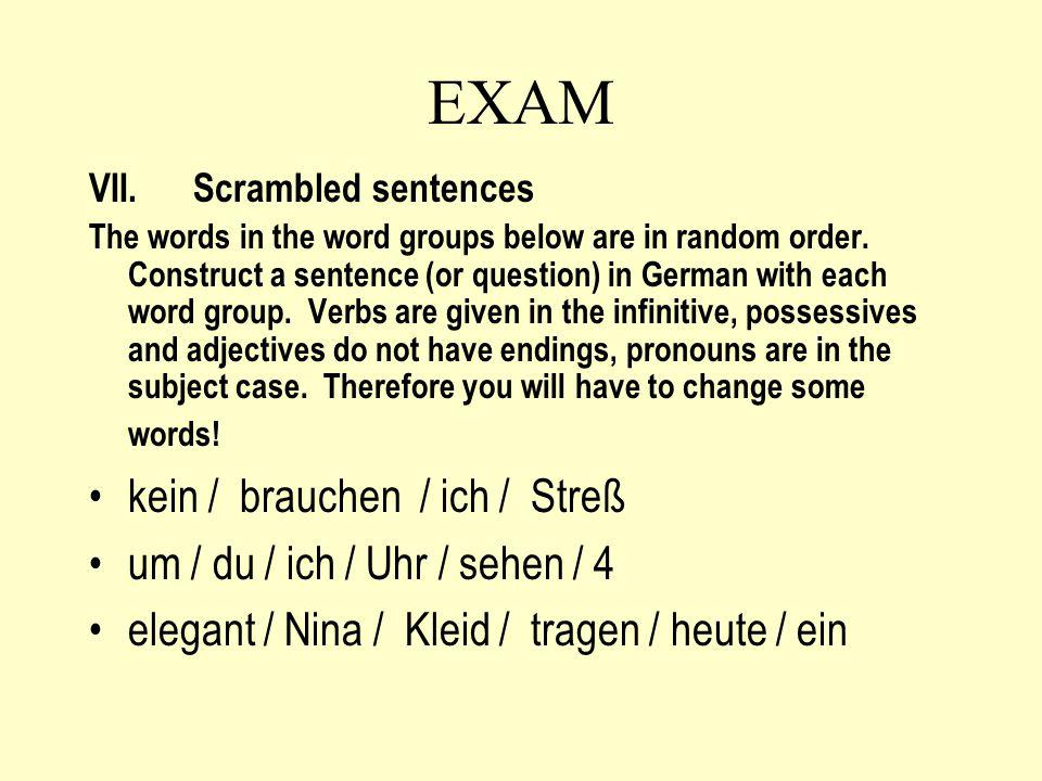 EXAM VII.Scrambled sentences The words in the word groups below are in random order.