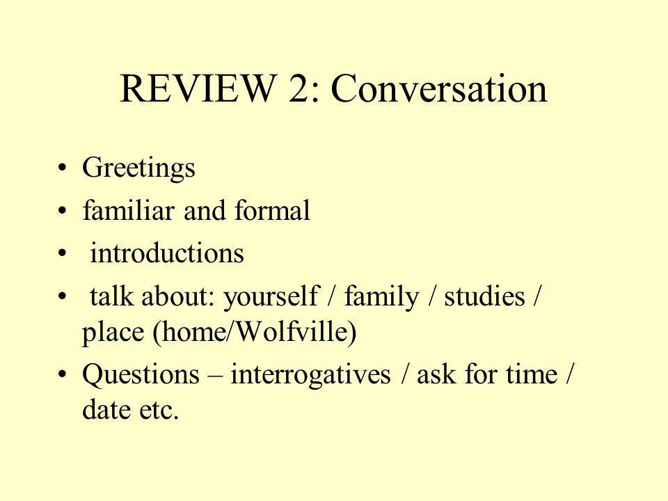 REVIEW 2: Conversation Greetings - familiar and formal Guten Tag, Herr Mayer, wie geht es Ihnen.