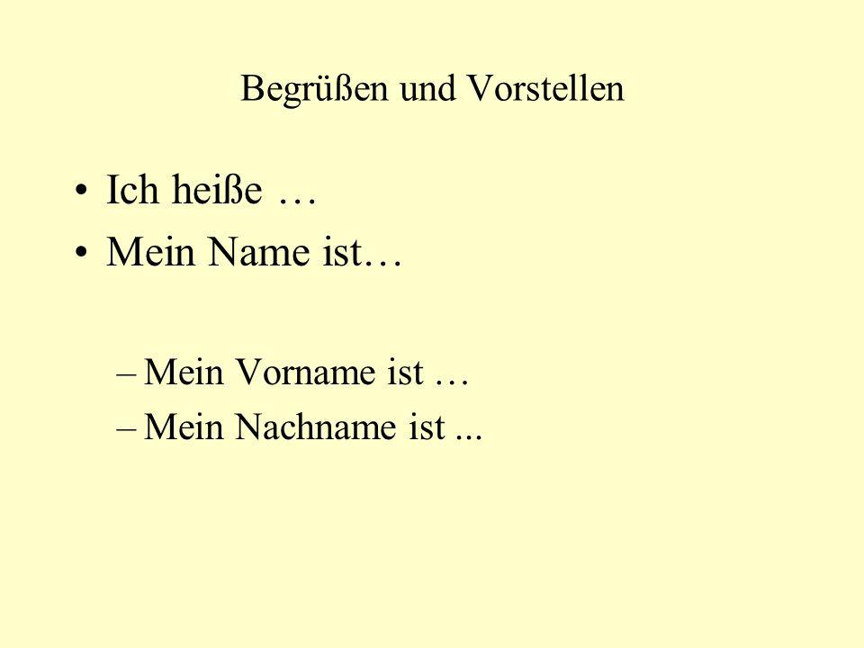 Begrüßen und Vorstellen Ich heiße … Mein Name ist… –Mein Vorname ist … –Mein Nachname ist...