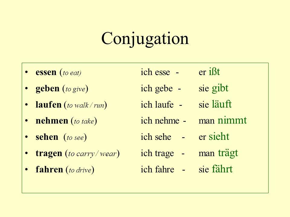 Conjugation essen ( to eat) ich esse - er ißt geben ( to give ) ich gebe - sie gibt laufen ( to walk / run ) ich laufe - sie läuft nehmen ( to take )i