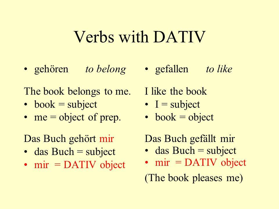 Verbs with DATIV gehören to belong The book belongs to me.