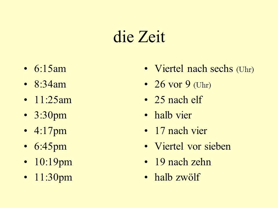 die Zeit 6:15am 8:34am 11:25am 3:30pm 4:17pm 6:45pm 10:19pm 11:30pm Viertel nach sechs (Uhr) 26 vor 9 (Uhr) 25 nach elf halb vier 17 nach vier Viertel