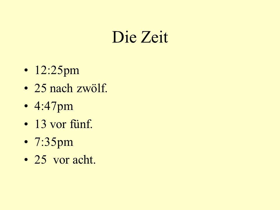 die Zeit 6:15am 8:34am 11:25am 3:30pm 4:17pm 6:45pm 10:19pm 11:30pm Viertel nach sechs (Uhr) 26 vor 9 (Uhr) 25 nach elf halb vier 17 nach vier Viertel vor sieben 19 nach zehn halb zwölf