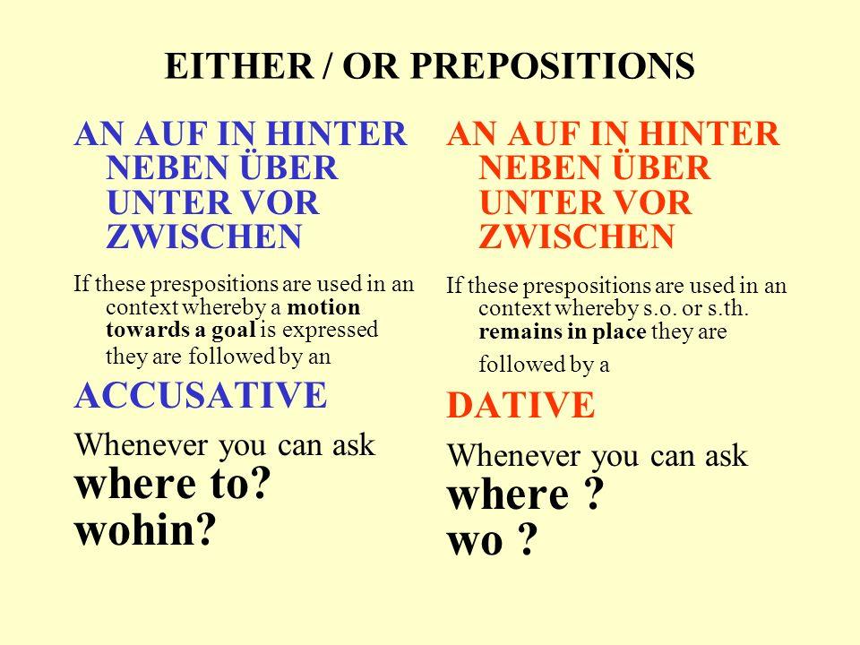EITHER / OR PREPOSITIONS AN AUF IN HINTER NEBEN ÜBER UNTER VOR ZWISCHEN ====> wohin.