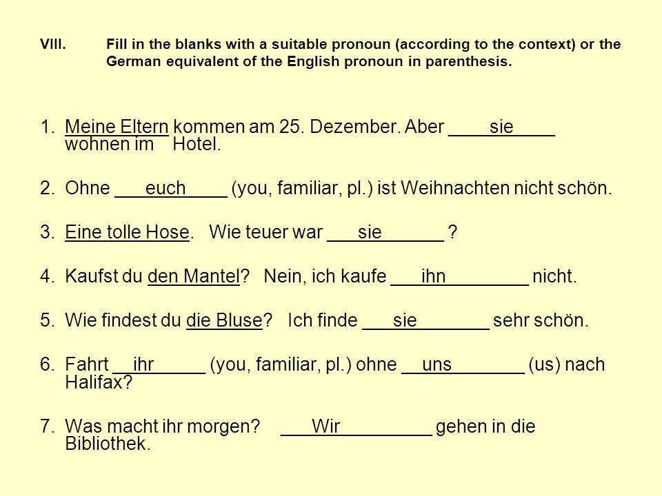 VIII.Fill in the blanks with a suitable pronoun (according to the context) or the German equivalent of the English pronoun in parenthesis. 1.Meine Elt
