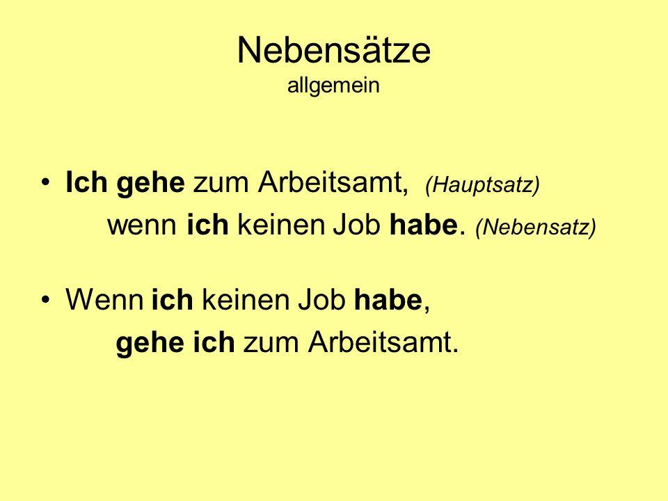 Nebensätze allgemein Ich gehe zum Arbeitsamt, (Hauptsatz) wenn ich keinen Job habe. (Nebensatz) Wenn ich keinen Job habe, gehe ich zum Arbeitsamt.