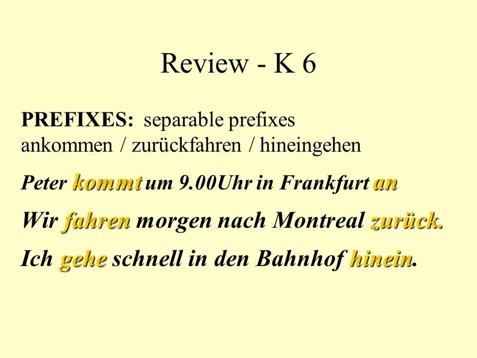 Review - K 6 PREFIXES: separable prefixes ankommen / zurückfahren / hineingehen kommtan Peter kommt um 9.00Uhr in Frankfurt an fahren zurück.