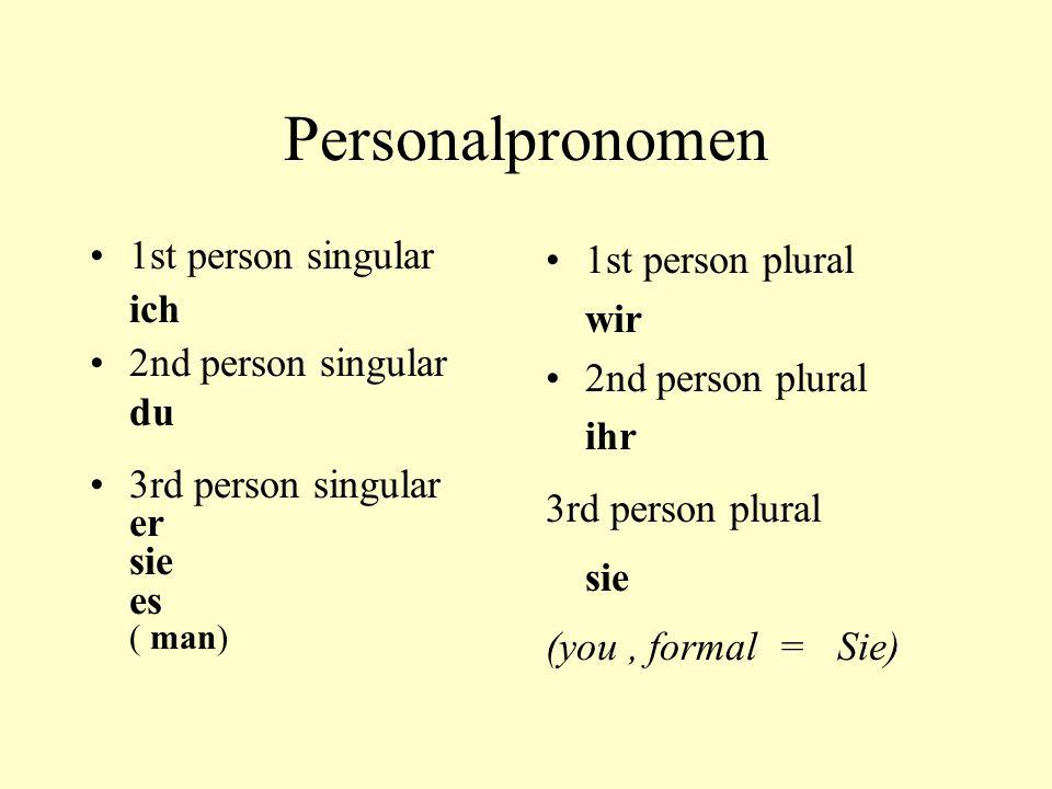 Personalpronomen 1st person singular ich 2nd person singular du 3rd person singular er sie es ( man) 1st person plural wir 2nd person plural ihr 3rd p