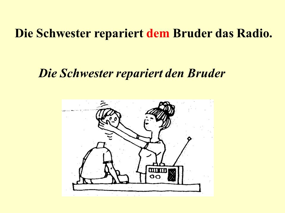 Die Schwester repariert dem Bruder das Radio. Die Schwester repariert den Bruder