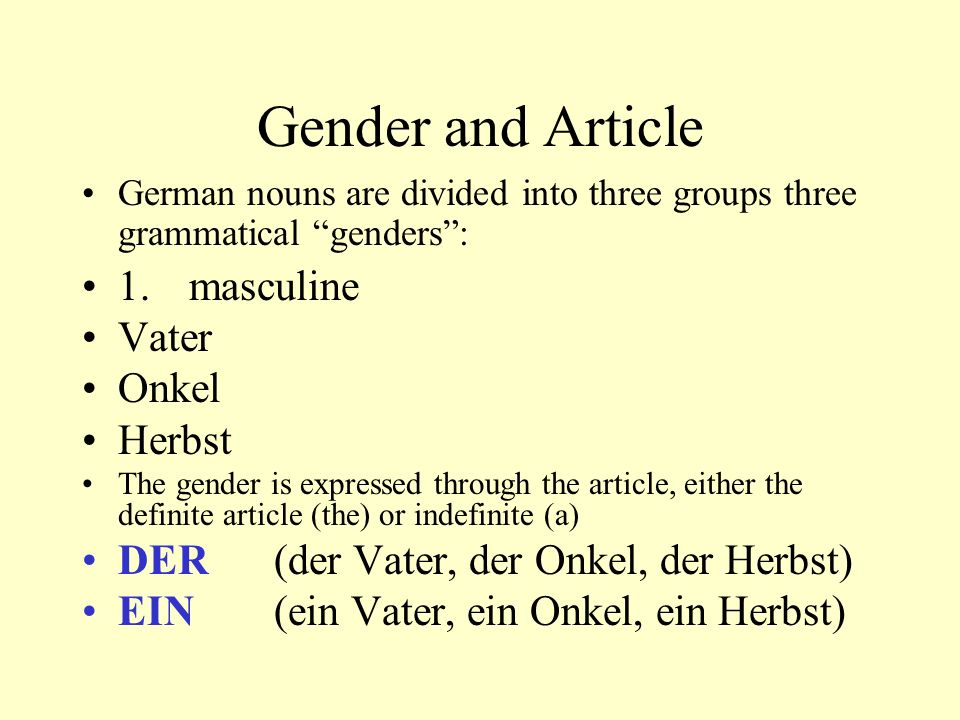 Gender and Article German nouns are divided into three groups three grammatical genders: 2.