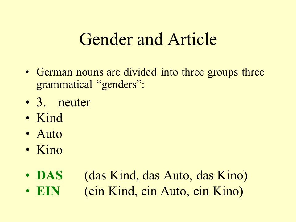 Gender and Article German nouns are divided into three groups three grammatical genders: 3.