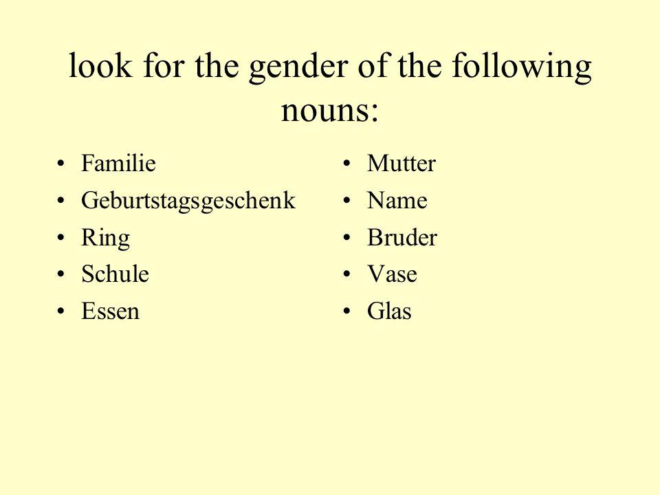 look for the gender of the following nouns: Familie Geburtstagsgeschenk Ring Schule Essen Mutter Name Bruder Vase Glas