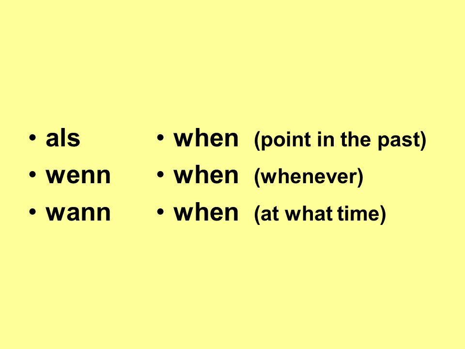 als wenn wann when (point in the past) when (whenever) when (at what time)