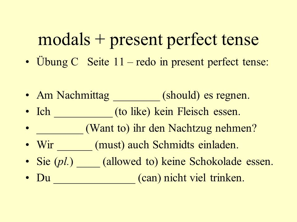modals + present perfect tense Übung C Seite 11 – redo in present perfect tense: Am Nachmittag ________ (should) es regnen.