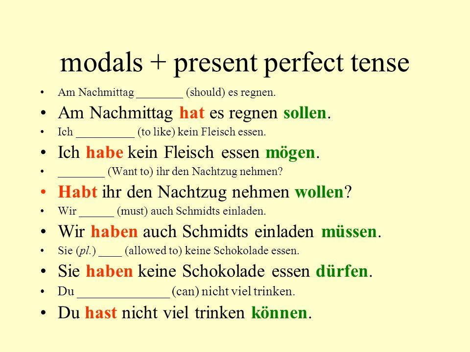 modals + present perfect tense Am Nachmittag ________ (should) es regnen. Am Nachmittag hat es regnen sollen. Ich __________ (to like) kein Fleisch es