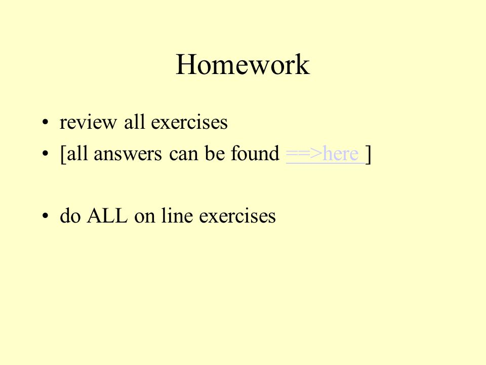 Homework review all exercises [all answers can be found ==>here ]==>here do ALL on line exercises