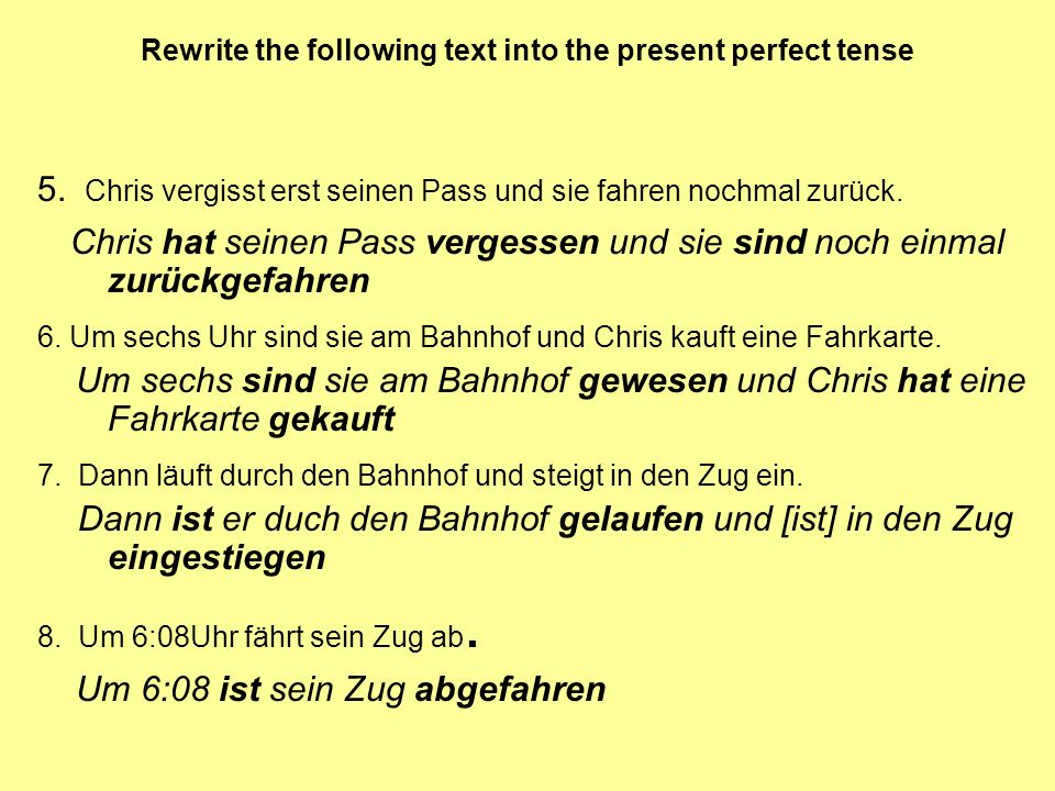 to form the present perfect tense in German you need the past participle and the auxilliary HABEN or SEIN HABEN is used as a rule SEIN is used with verbs indicating a Change of position Change of condition and with sein + bleiben