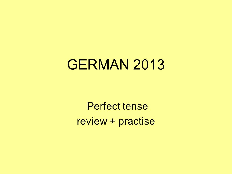 GERMAN 2013 Perfect tense review + practise
