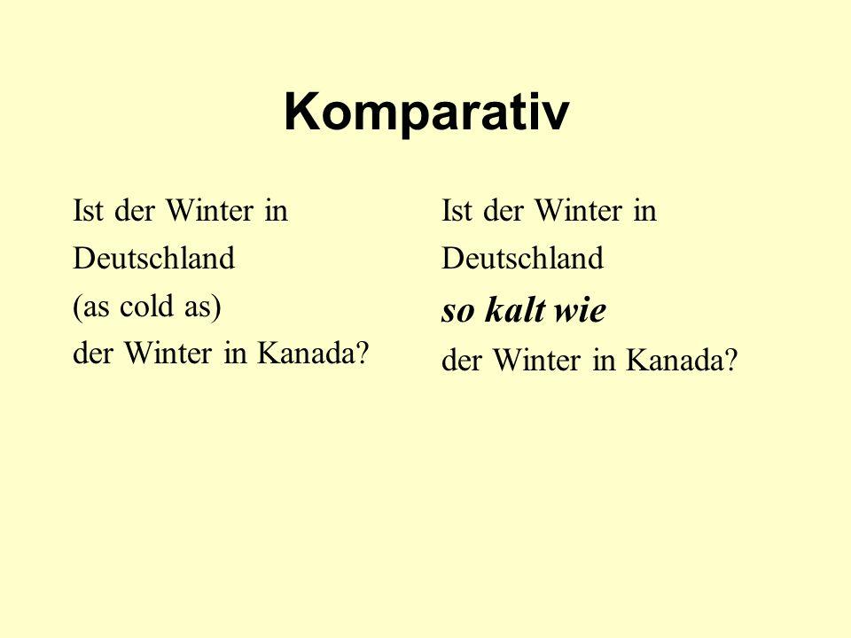 Komparativ Ist der Winter in Deutschland (as cold as) der Winter in Kanada? Ist der Winter in Deutschland so kalt wie der Winter in Kanada?