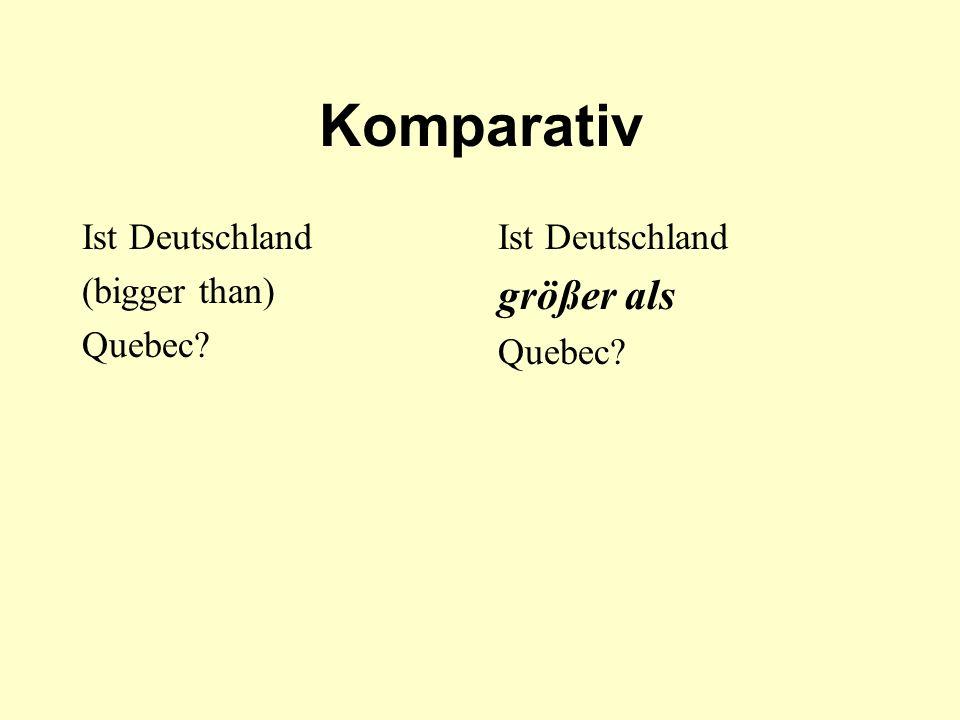 Komparativ Ist Deutschland (bigger than) Quebec? Ist Deutschland größer als Quebec?