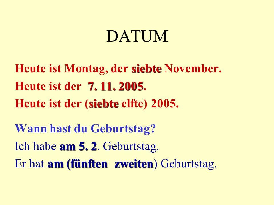 DATUM siebte Heute ist Montag, der siebte November.