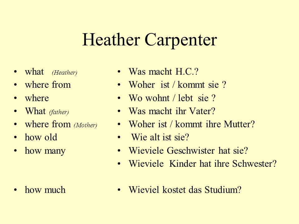 Heather Carpenter what (Heather) where from where What (father) where from (Mother) how old how many how much Was macht H.C..