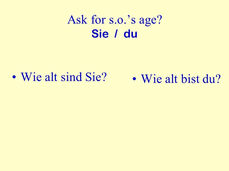 Ask for s.o.s age? Sie / du Wie alt sind Sie? Wie alt bist du?