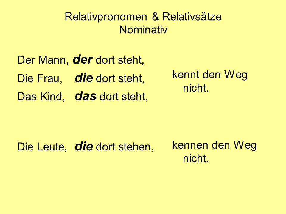 Relativpronomen & Relativsätze Nominativ Der Mann, der dort steht, Die Frau, die dort steht, Das Kind, das dort steht, Die Leute, die dort stehen, ken