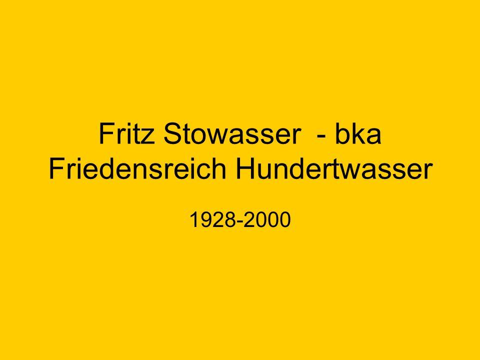 Fritz Stowasser - bka Friedensreich Hundertwasser 1928-2000