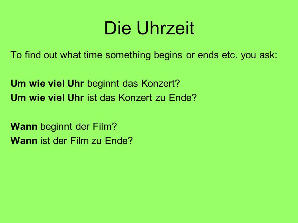 Die Uhrzeit To find out what time something begins or ends etc.