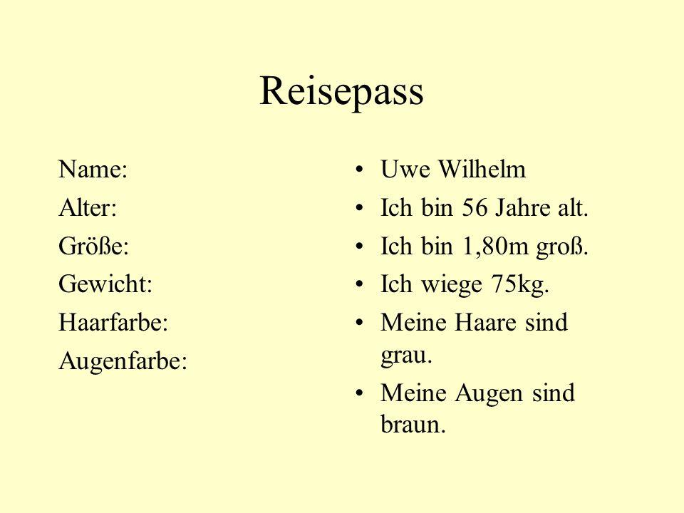Reisepass Name: Alter: Größe: Gewicht: Haarfarbe: Augenfarbe: Uwe Wilhelm Ich bin 56 Jahre alt.