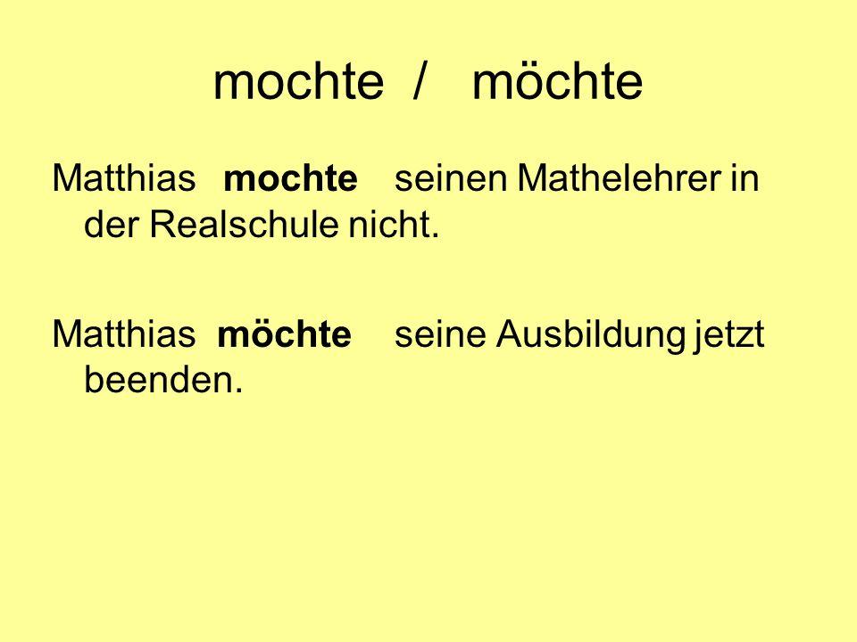 mochte / möchte Matthiasmochteseinen Mathelehrer in der Realschule nicht. Matthias möchte seine Ausbildung jetzt beenden.