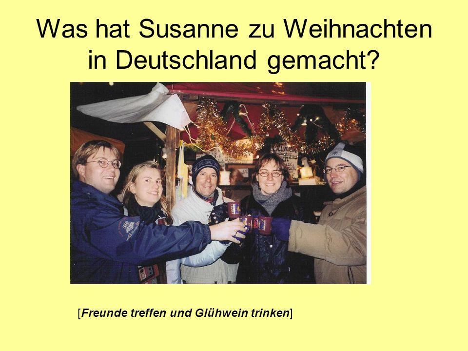 Was hat Susanne zu Weihnachten in Deutschland gemacht? [Freunde treffen und Glühwein trinken]
