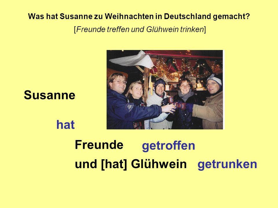 Was hat Susanne zu Weihnachten in Deutschland gemacht? [Freunde treffen und Glühwein trinken] Susanne hat Freunde getroffen und [hat] Glühweingetrunke