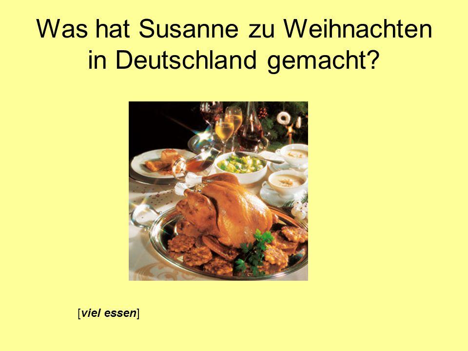 Was hat Susanne zu Weihnachten in Deutschland gemacht? [viel essen]
