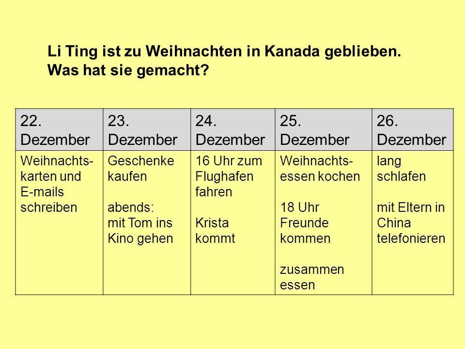 22. Dezember 23. Dezember 24. Dezember 25. Dezember 26. Dezember Weihnachts- karten und E-mails schreiben Geschenke kaufen abends: mit Tom ins Kino ge