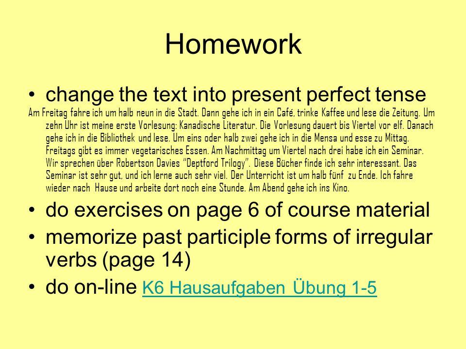 Homework change the text into present perfect tense Am Freitag fahre ich um halb neun in die Stadt. Dann gehe ich in ein Café, trinke Kaffee und lese