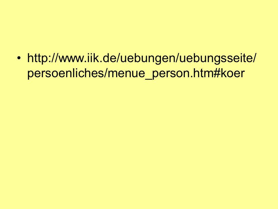 http://www.iik.de/uebungen/uebungsseite/ persoenliches/menue_person.htm#koer