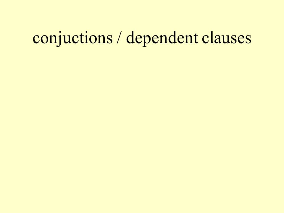 conjuctions / dependent clauses