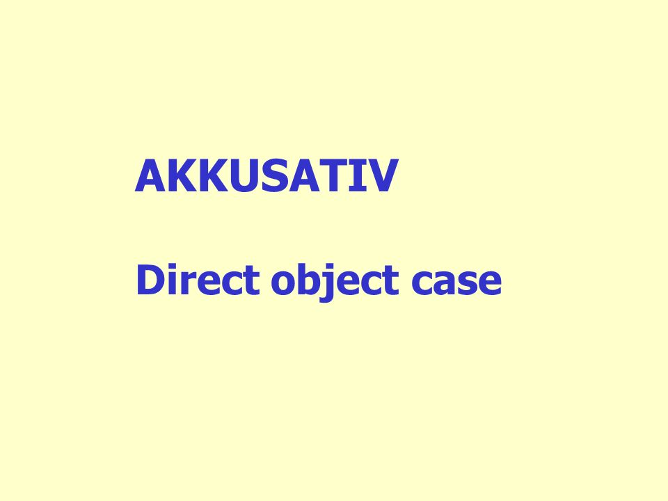 AKKUSATIV Direct object case