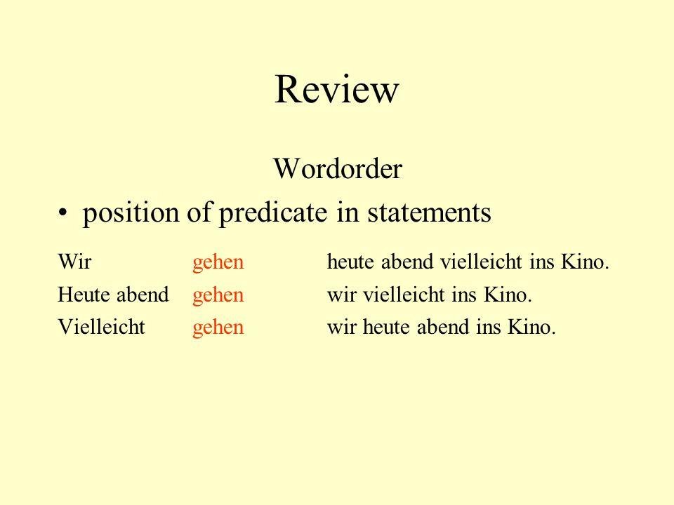 Review Wordorder position of predicate in statements Wir gehen heute abend vielleicht ins Kino. Heute abend gehen wir vielleicht ins Kino. Vielleicht