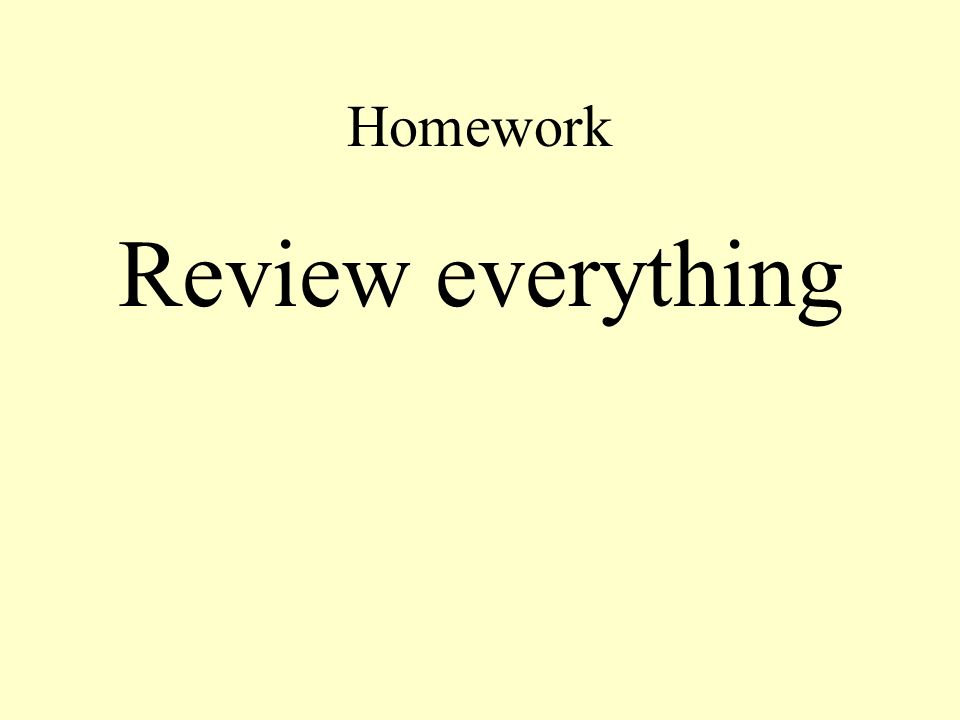 Homework Review everything