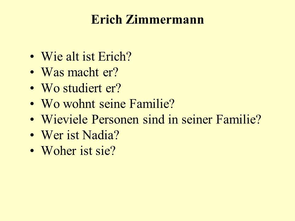 Erich Zimmermann Wie alt ist Erich? Was macht er? Wo studiert er? Wo wohnt seine Familie? Wieviele Personen sind in seiner Familie? Wer ist Nadia? Woh
