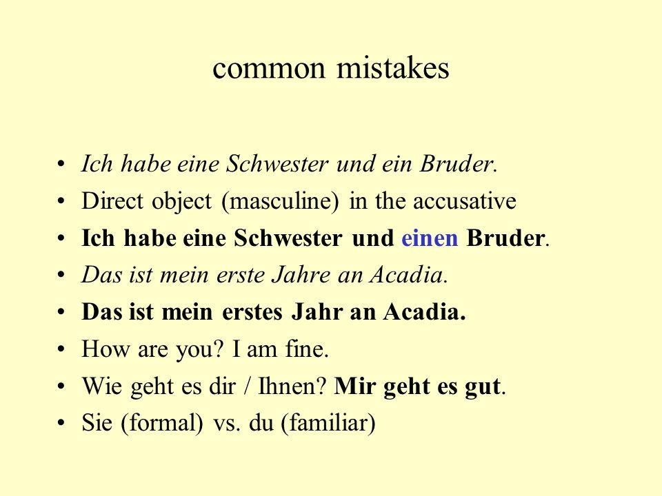 common mistakes … my sisters name is … Meine Schwester heißt … student => high school der Schüler / die Schülerin student => university der Student / die Studentin spelling:deutsch, Deutschland Österreich, die Schweiz (in der Schweiz) Auf Wiedersehen