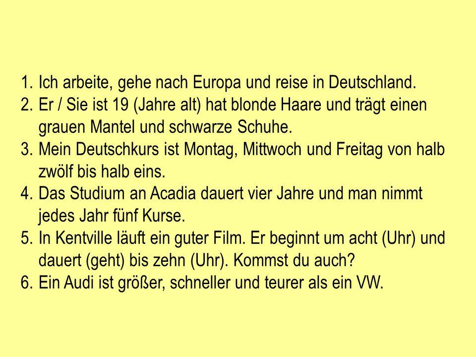1.Ich arbeite, gehe nach Europa und reise in Deutschland.